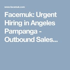 Facemuk: Urgent Hiring in Angeles Pampanga - Outbound Sales...