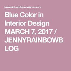 Blue Color in Interior Design March 7, About Me Blog, How To Apply, Interior Design, Blue, Color, Nest Design, Home Interior Design, Interior Designing