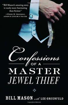 Confessions of a Master Jewel Thief by Bill Mason. $14.95. Author: Bill Mason. Publication: April 12, 2005. Publisher: Villard (April 12, 2005)
