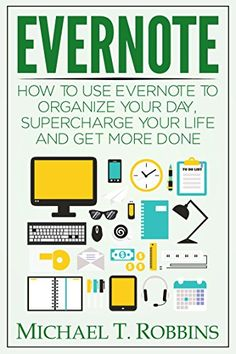 Evernote: How to Use Evernote to Organize Your Day, Supercharge Your Life and Get More Done (Evernote for Beginners, Evernote Tips) by Michael T. Robbins http://www.amazon.com/dp/B00REM8S92/ref=cm_sw_r_pi_dp_Fi8lwb00AV2NK