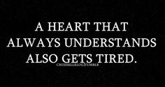 Not sure that I always understand but I always try with all my heart to understand. It can be exhausting at times.