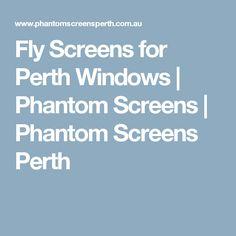 Fly Screens for Perth Windows | Phantom Screens | Phantom Screens Perth