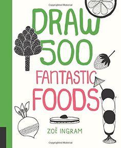 Draw 500 Fantastic Foods by Zoe Ingram…