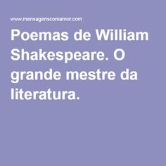 Poemas de William Shakespeare. O grande mestre da literatura.