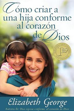 Como criar a una hija conforme al corazon de dios  Elizabeth George nos proporciona un recurso maravilloso y una fuente de inspiración para todas las madres que…