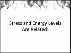 Your stress levels have a definite up and down effect on your energy levels.
