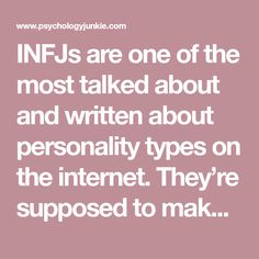 INFJs are one of the most talked about and written about personality types on the internet. They're supposed to make …