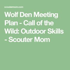 Wolf Den Meeting Plan - Call of the Wild: Outdoor Skills - Scouter Mom