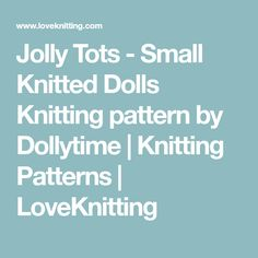 Jolly Tots - Small Knitted Dolls Knitting pattern by Dollytime   Knitting Patterns   LoveKnitting