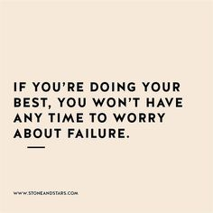 Always do your best and good things will follow.