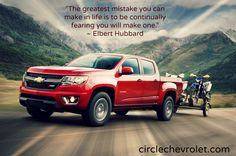 """The greatest mistake you can make in life is to be continually fearing you will make one.""  ~ Elbert Hubbard   #ChevyColorado #chevy #colorado #photography #beautiful"