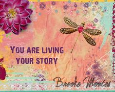 """Dragonfly Art. I might change this saying for a tattoo. """"I am living my story"""""""