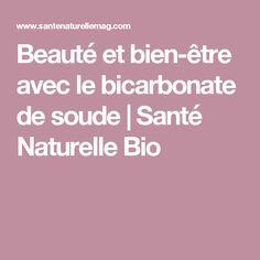 Beauté et bien-être avec le bicarbonate de soude   Santé Naturelle Bio