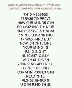 Brain Quiz Posted on October 26, 2012 by PositiveMed Team Good example of a brain study! If you can read this you have a strong mind.