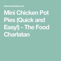 Mini Chicken Pot Pies (Quick and Easy!) - The Food Charlatan
