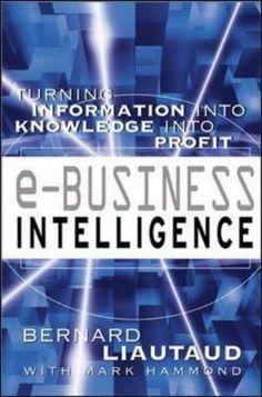 e-Business Intelligence: Turning Information into Knowledge into Profit Business Intelligence, Kindle, My Books, Knowledge, January 4, Mcgraw Hill, Author, Reading, Turning