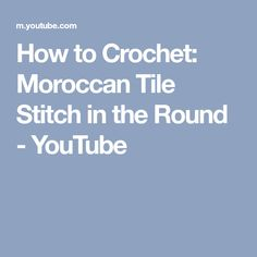 How to Crochet: Moroccan Tile Stitch in the Round - YouTube