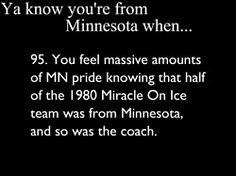 aaaand the fact that my youth hockey coach played for Herb Brooks himself. Minnesota Wild Hockey, Minnesota Home, Minneapolis Minnesota, Minnesota Vikings, Minnesota Funny, You Know Your From Minnesota, Shooting Photo Couple, Favorite Son, Favorite Things