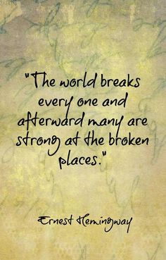 The world breaks every one... Hemingway