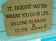 As long as you go to the beach.