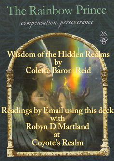 #Wisdom of the #Hidden_Realms #Rainbow_Prince Now, if you find that you are being challenged by this card, then you need to address how committed you are to your path. Find out more at https://www.facebook.com/CoyotesRealm or https://plus.google.com/u/0/b/108756014475871724783/108756014475871724783/posts #CoyotesRealm #RobynDMartland #Approved_Faulkner_Trainer #Tarot #Oracle #Pictish #Runes #Readings #Reiki & #Tarot #Courses #Cheshire