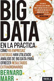 """Marr, Bernard. """"Big Data en la práctica : cómo 45 empresas exitosas han utilizado análisis de Big Data para ofrecer resultados extraordinarios"""". Zaragoza: TEELL, 2017. Encuentra este libro en la 3ª planta: 658.011MAR"""