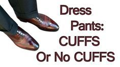 Do you wear your pants with cuffs or without cuffs?