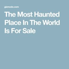 The Most Haunted Place In The World Is For Sale
