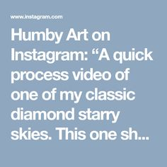"""Humby Art on Instagram: """"A quick process video of one of my classic diamond starry skies. This one showing the last of the suns rays, with a few shooting stars 💫…"""""""