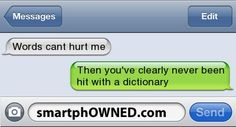 words cant hurt me | Then you've clearly never been hit with a dictionary