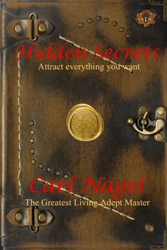 Hidden Secrets: Attract Everything You Want Author: Carl Nagel Paperback  RRP: £7.99  Release date: 03.03.2009  ISBN 13: 978-1-902578-42-2       Use ancient magic to draw money and success to you. A rare golden opportunity for you to benefit from this long awaited manuscript of ancient secrets from the greatest living Adept Master ever. Carl Nagle is a modern day wizard with the awesome ability to help turn your life around.