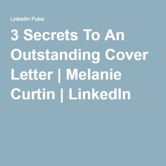 3 Secrets To An Outstanding Cover Letter | Melanie Curtin | LinkedIn