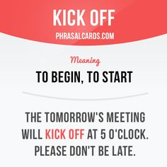 """""""Kick off"""" means """"to begin, to start"""".  Example: The tomorrow's meeting will…"""