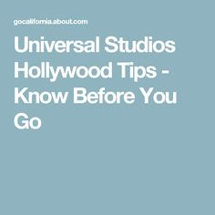 Universal Studios Hollywood Tips - Know Before You Go                                                                                                                                                     More