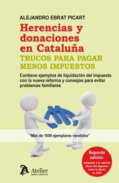 Herencias y donaciones en Cataluña : trucos para pagar menos impuestos / Alejandro Ebrat Picart