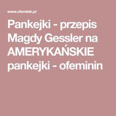 Pankejki - przepis Magdy Gessler na AMERYKAŃSKIE pankejki - ofeminin