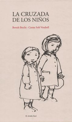 "Bertolot Brecht / Carme Solé Vendrell. ""La cruzada de los niños"". Editorial El Jinete Azul (10 a 14 años)"