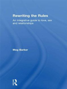 Rewriting the Rules: An Integrative Guide to Love, Sex and Relationships by Meg Barker. $15.37. Author: Meg Barker. 209 pages. Publisher: Routledge (November 12, 2012)