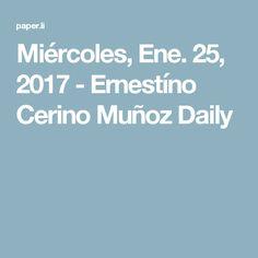 Miércoles, Ene. 25, 2017 - Ernestíno Cerino Muñoz Daily