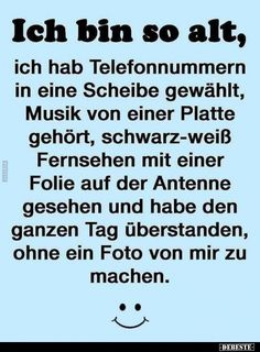 Ich bin so alt, ich hab Telefonnummern in eine Scheibe. Self Conscious, Humor Grafico, I Am Scared, Man Humor, True Words, Really Funny, Picture Quotes, Quotations, Funny Quotes