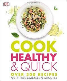 Cook Healthy and Quick: Over 300 Recipes: Nutritious Meals in Minutes, from DK Books.