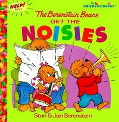 The Berenstain Bears Get the Noisies