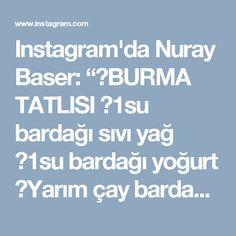 """Instagram'da Nuray Baser: """"✔BURMA TATLISI ✔1su bardağı sıvı yağ ✔1su bardağı yoğurt ✔Yarım çay bardağı sirke ✔3yumurta sarısı ✔1çay kaşığı tuz ✔1paket kabartma…"""""""