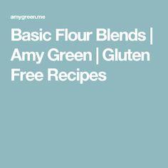 Basic Flour Blends | Amy Green | Gluten Free Recipes