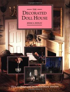 The Decorated Doll House: How to Design and Create Miniature Interiors (American) by Jessica Ridley, http://www.amazon.com/gp/product/0802112323/ref=cm_sw_r_pi_alp_UHARqb11GTG2G