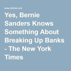 Yes, Bernie Sanders Knows Something About Breaking Up Banks - The New York Times