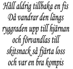 Vägg-/Kakeldekor Håll aldrig tillbaka en fis Då vandrar den… 145x145mm SVAR Best Quotes, Funny Quotes, Life Quotes, Swedish Quotes, Words Worth, Romantic Quotes, Humor, True Words, Peace And Love