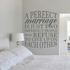'A Perfect Marriage Is Just Two Imperfect People Who Refuse To Give Up On Each Other.' This perfect quote will fit right in on the wall of your master bedroom, or in your family room. This decal also