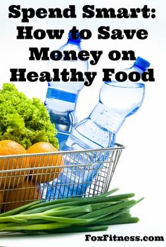 Spend Smart: How to Save Money on Healthy Food from FoxFitness.com