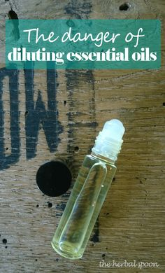 The danger of diluting essential oils - The Herbal Spoon